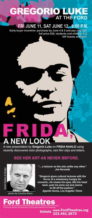 A new Presentation on Friday Kahlo by Gregorio Luke using recently discovered color photograph, rare film clips and letters. See her art as never before! CLICK HERE FOR MORE DETAILS.