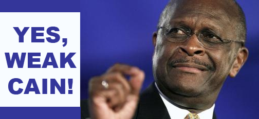 """""""Herman Cain with 'Yes Weak Cain' Legend"""""""