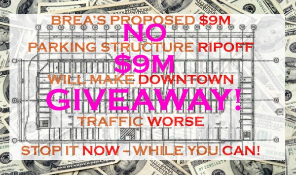 Brea Taxpayer ALERT – Stop the $9M Parking Structure Ripoff